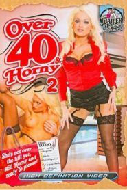 Over 40 & Horny 2